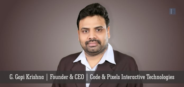 Gopi Krishna - Founder & CEO - Code and Pixels Interactive Technologies
